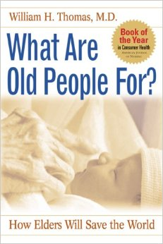 "What are Old People For, by Dr. William ""Bill"" H. Thomas"